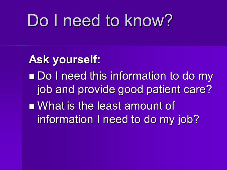 Do I need to know Ask yourself: