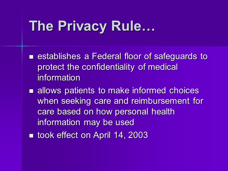 The Privacy Rule… establishes a Federal floor of safeguards to protect the confidentiality of medical information.