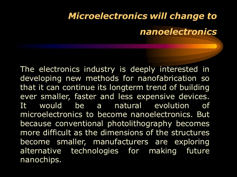 Microelectronics will change to nanoelectronics