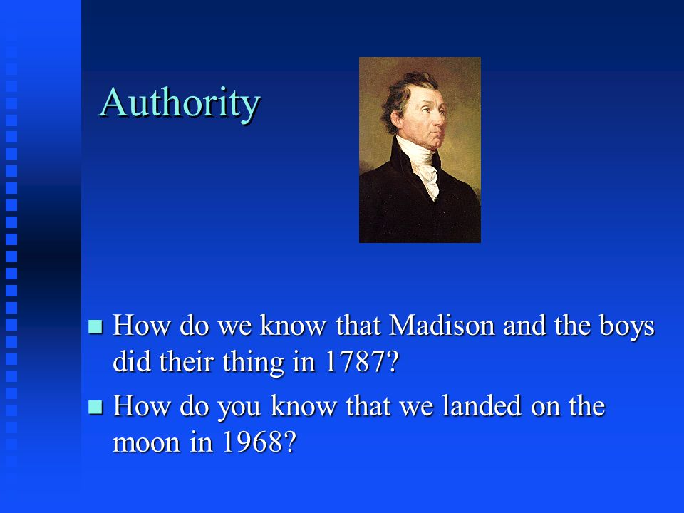 Authority How do we know that Madison and the boys did their thing in 1787.