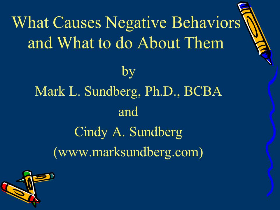 What Causes Negative Behaviors and What to do About Them