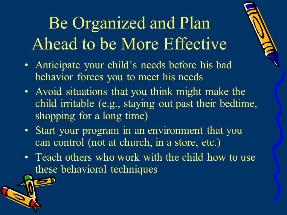 Be Organized and Plan Ahead to be More Effective