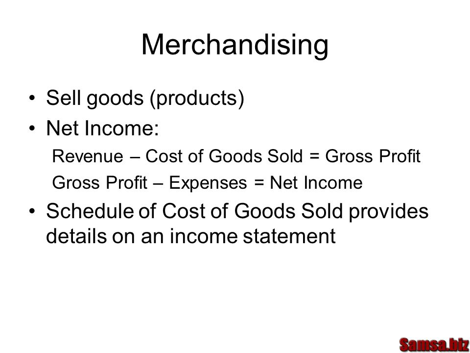 Merchandising Sell goods (products) Net Income: