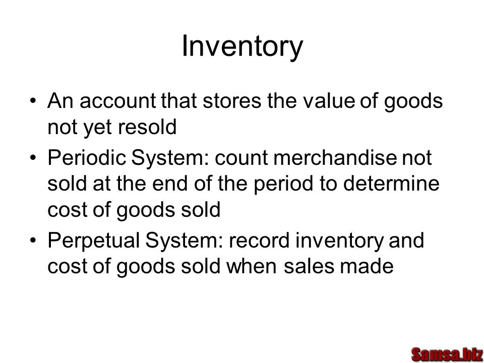Inventory An account that stores the value of goods not yet resold