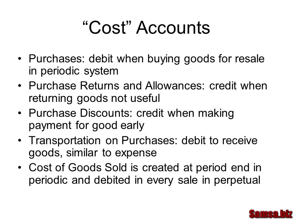 Cost Accounts Purchases: debit when buying goods for resale in periodic system.