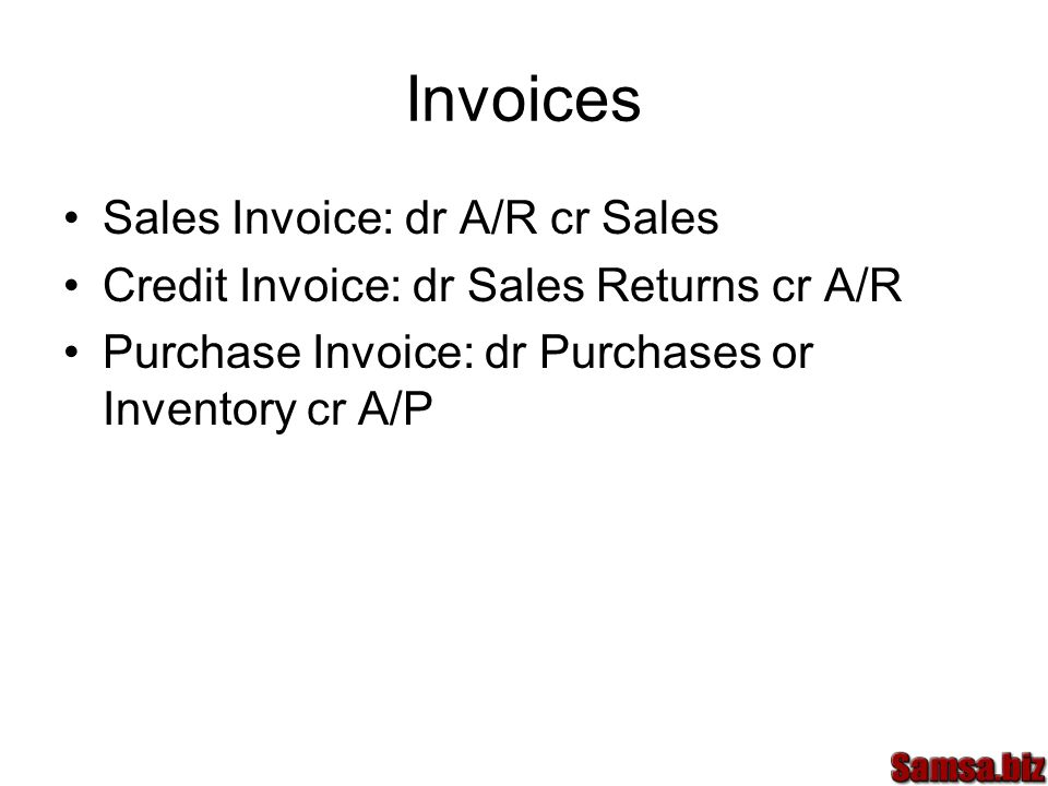 Invoices Sales Invoice: dr A/R cr Sales