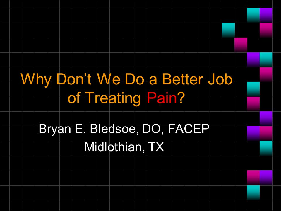 Why Don't We Do a Better Job of Treating Pain
