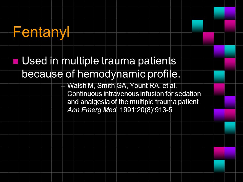 Fentanyl Used in multiple trauma patients because of hemodynamic profile.