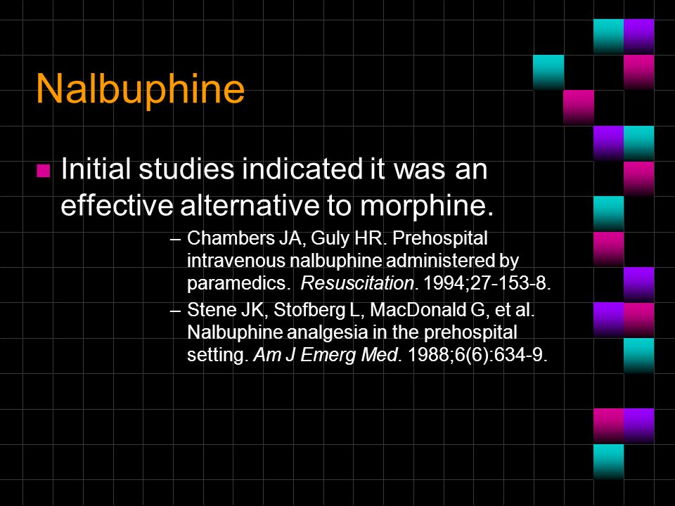 Nalbuphine Initial studies indicated it was an effective alternative to morphine.