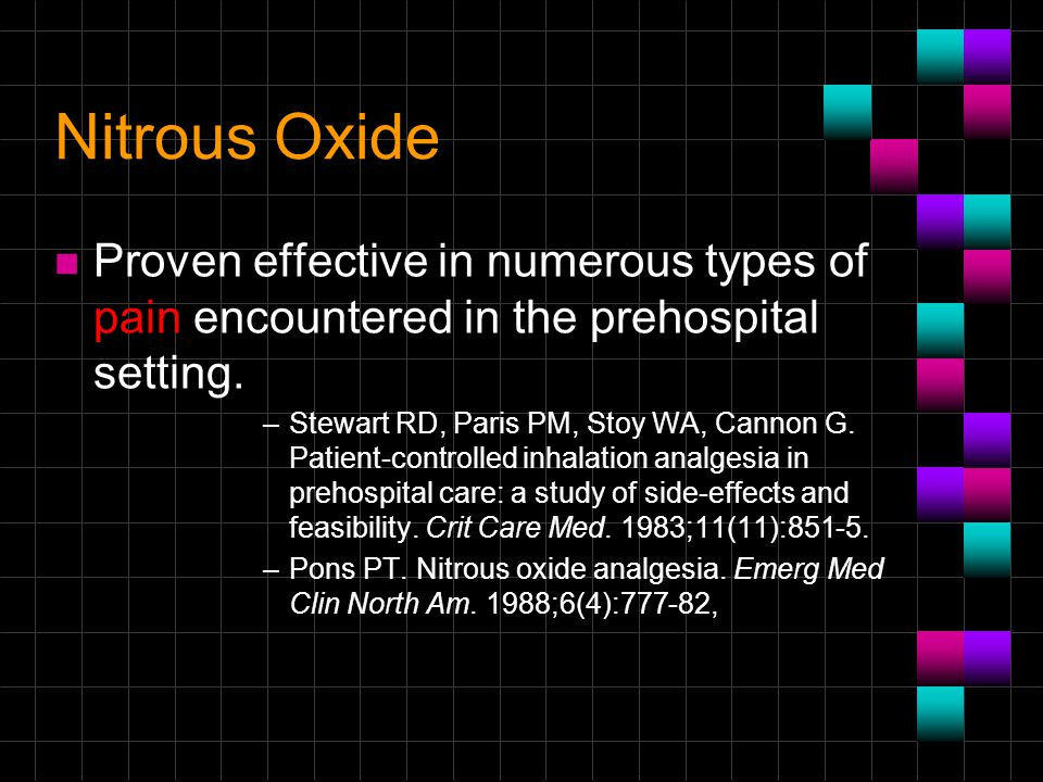 Nitrous Oxide Proven effective in numerous types of pain encountered in the prehospital setting.