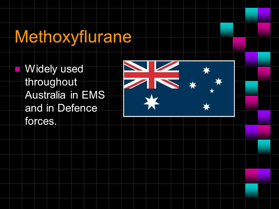Methoxyflurane Widely used throughout Australia in EMS and in Defence forces.