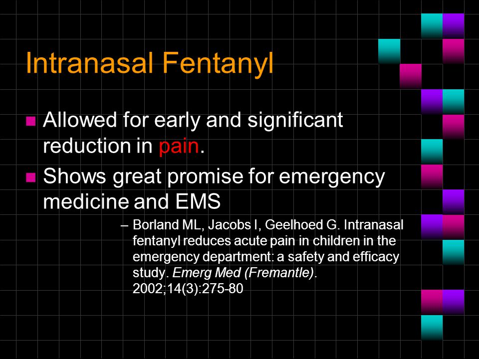 Intranasal Fentanyl Allowed for early and significant reduction in pain. Shows great promise for emergency medicine and EMS.