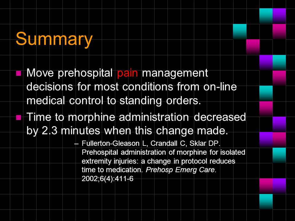 Summary Move prehospital pain management decisions for most conditions from on-line medical control to standing orders.