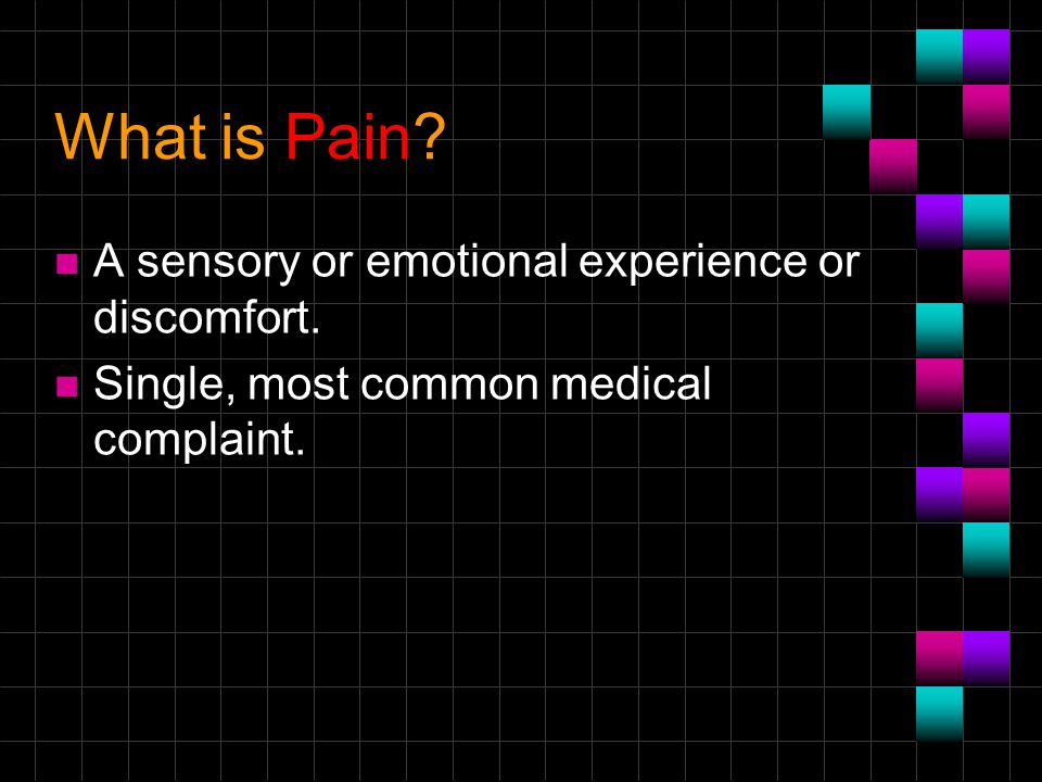 What is Pain A sensory or emotional experience or discomfort.