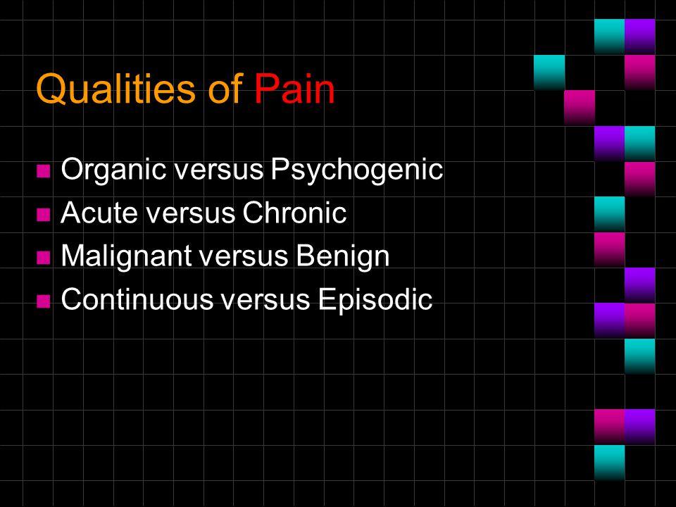 Qualities of Pain Organic versus Psychogenic Acute versus Chronic