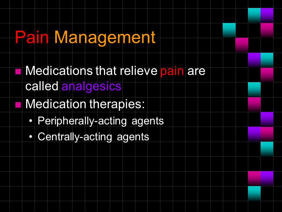 Pain Management Medications that relieve pain are called analgesics