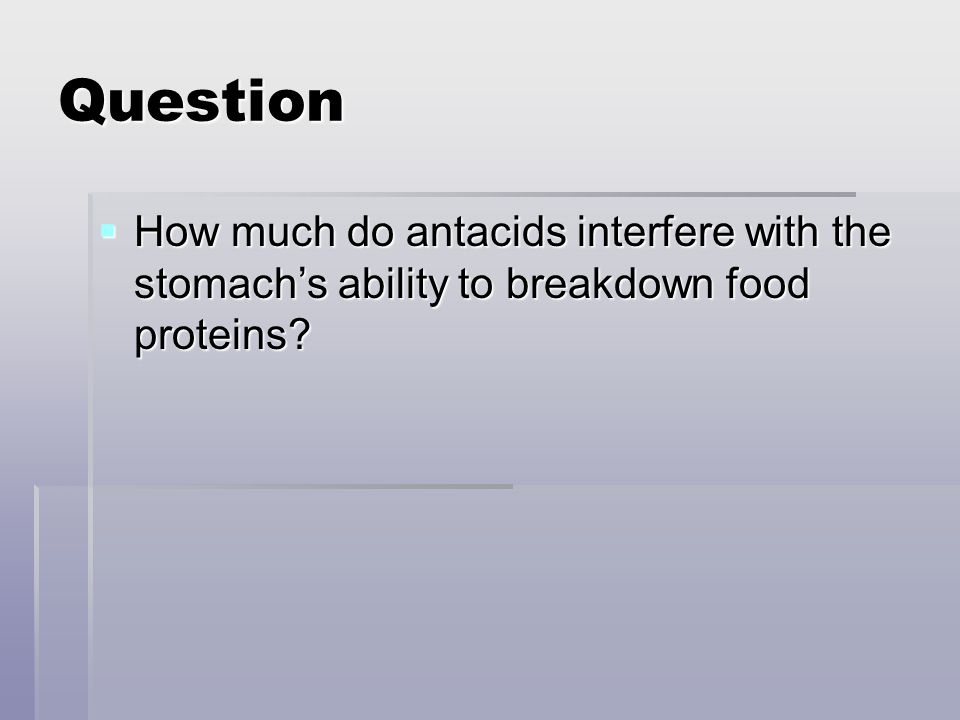 Question How much do antacids interfere with the stomach's ability to breakdown food proteins