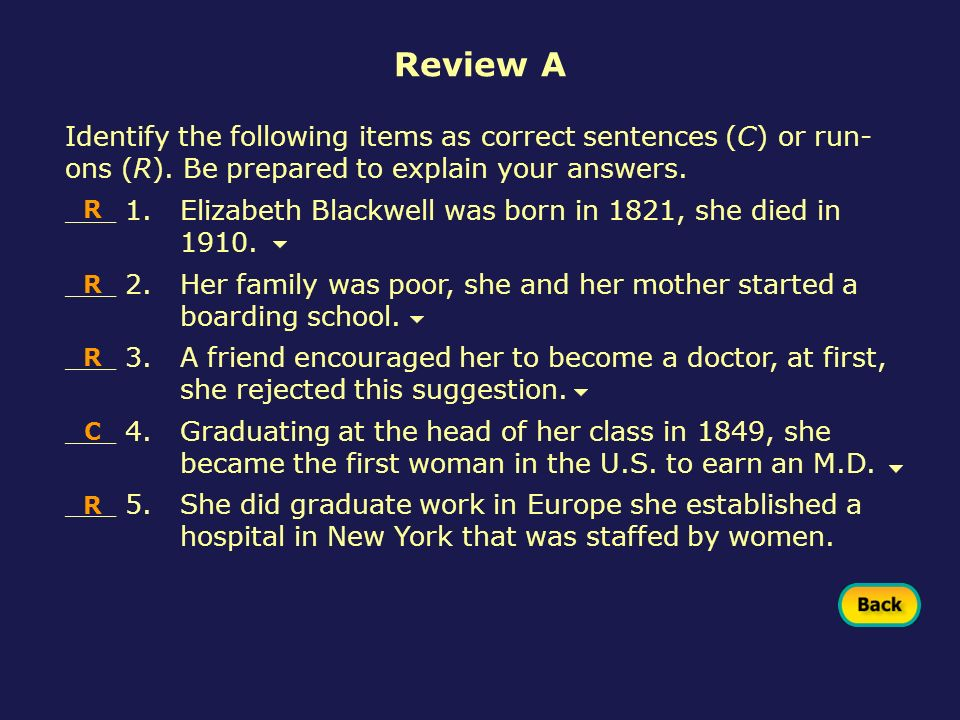 Review A Identify the following items as correct sentences (C) or run-ons (R). Be prepared to explain your answers.