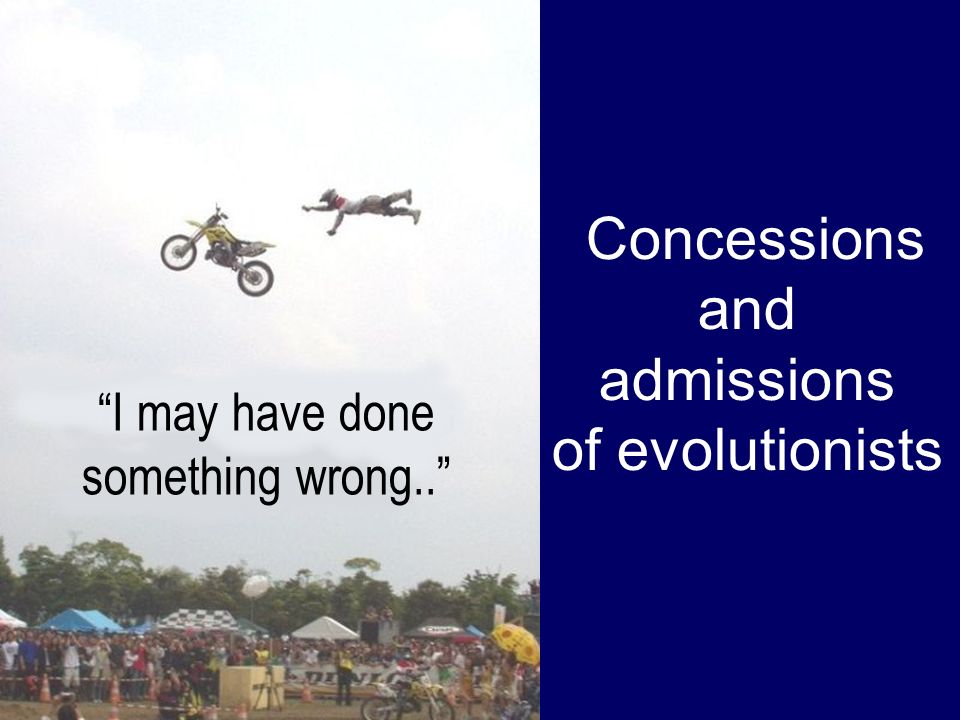 Concessions and admissions of evolutionists