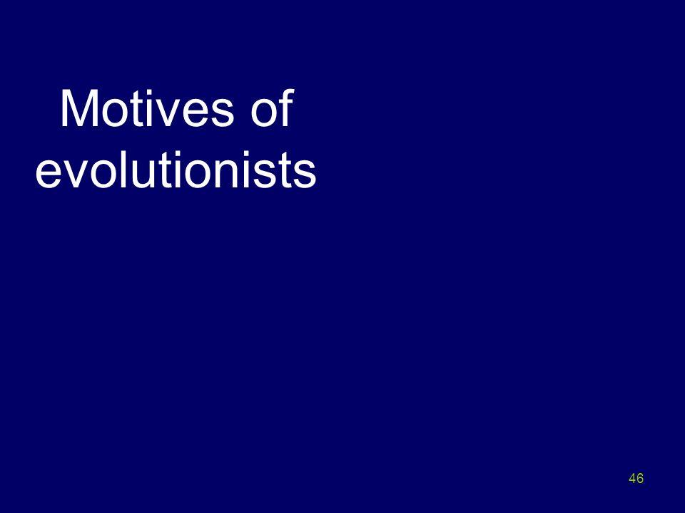 Motives of evolutionists