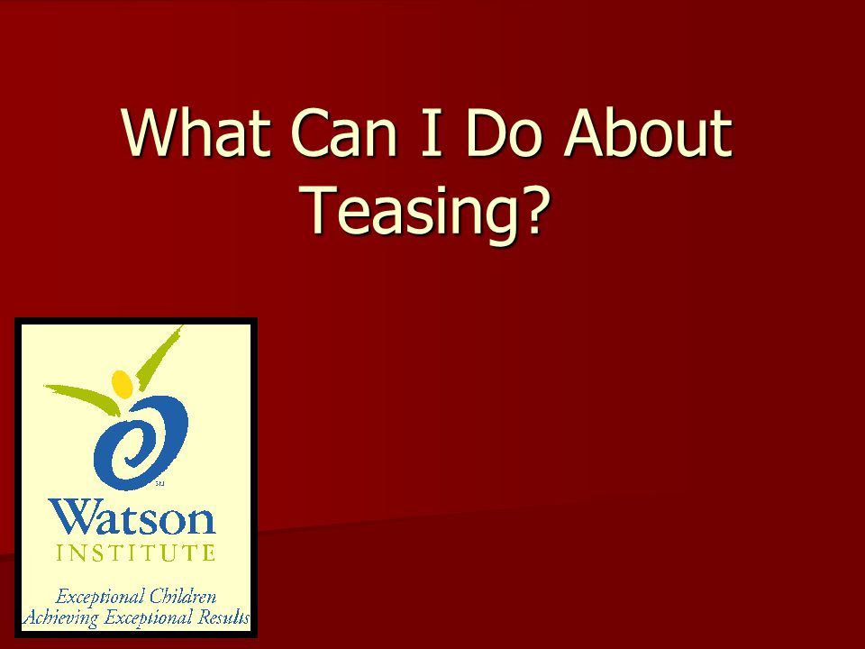 What Can I Do About Teasing