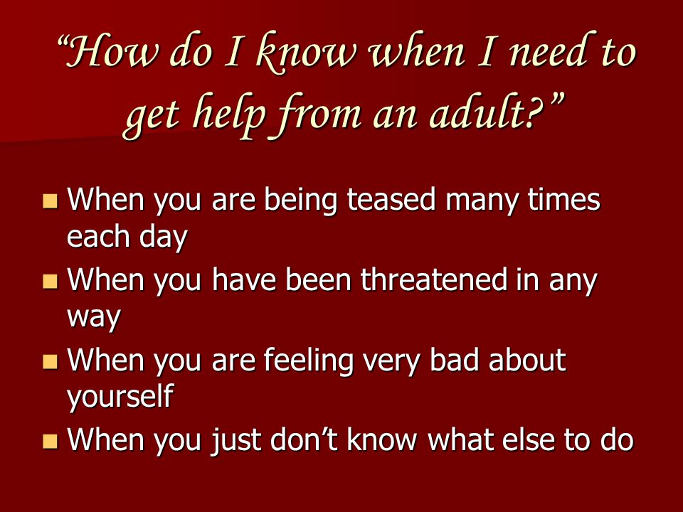 How do I know when I need to get help from an adult