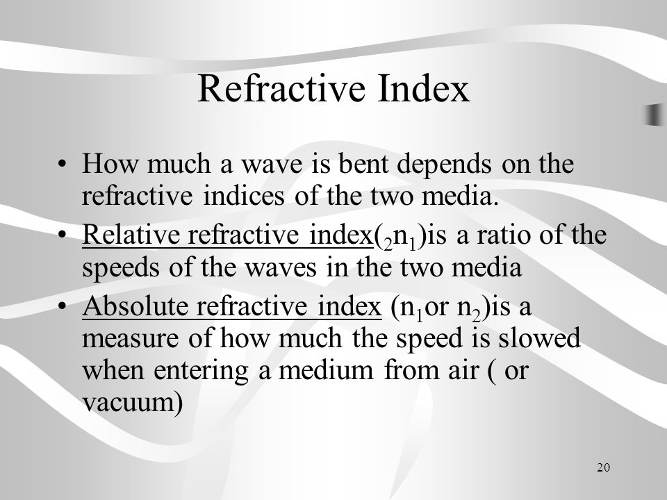 Refractive Index How much a wave is bent depends on the refractive indices of the two media.