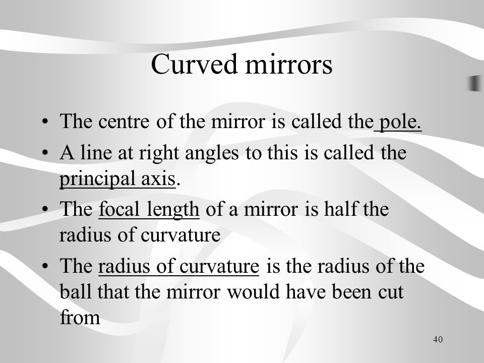 Curved mirrors The centre of the mirror is called the pole.