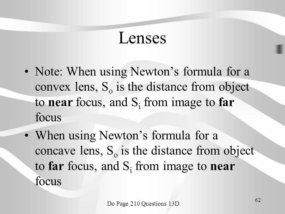 Lenses Note: When using Newton's formula for a convex lens, So is the distance from object to near focus, and Si from image to far focus.