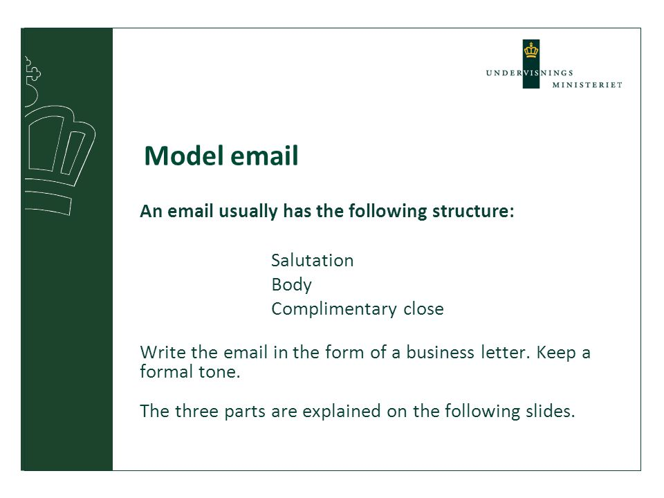 Model email An email usually has the following structure: Salutation