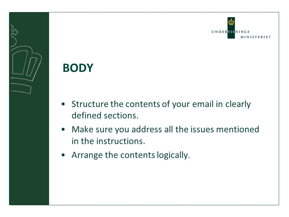 BODY Structure the contents of your email in clearly defined sections.