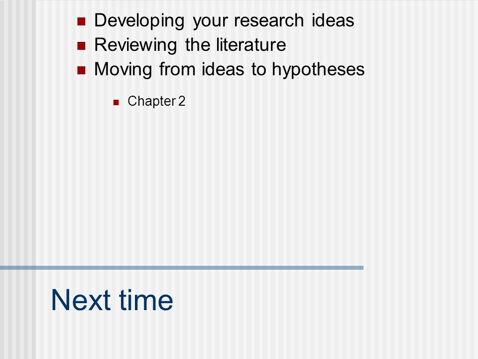 Next time Developing your research ideas Reviewing the literature