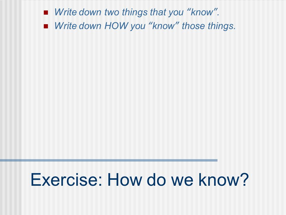Exercise: How do we know