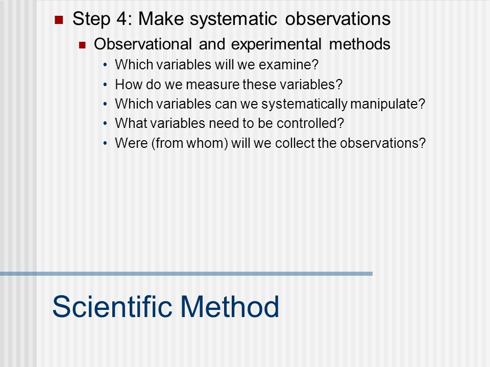 Scientific Method Step 4: Make systematic observations