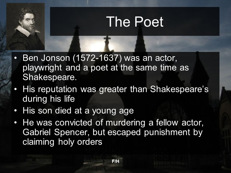 The Poet Ben Jonson ( ) was an actor, playwright and a poet at the same time as Shakespeare.