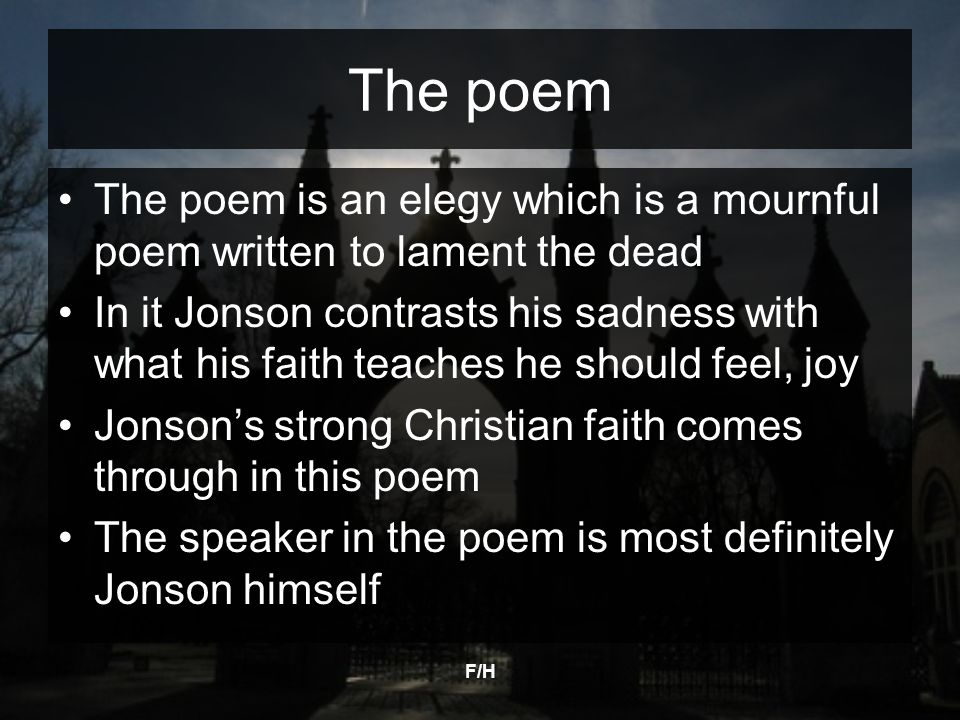 The poem The poem is an elegy which is a mournful poem written to lament the dead.