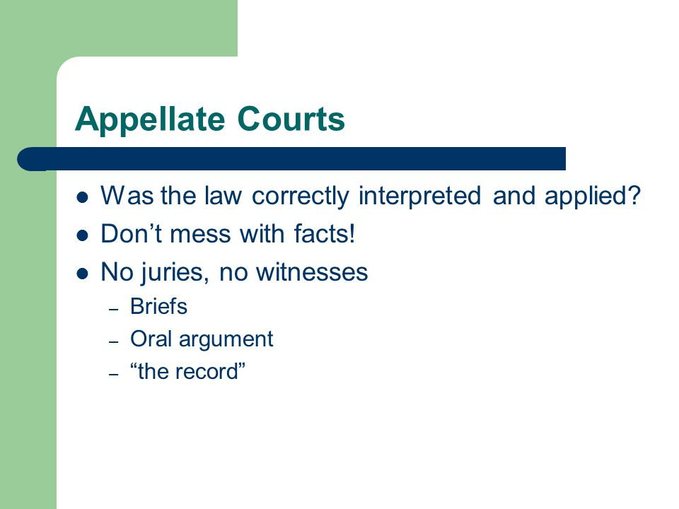Appellate Courts Was the law correctly interpreted and applied