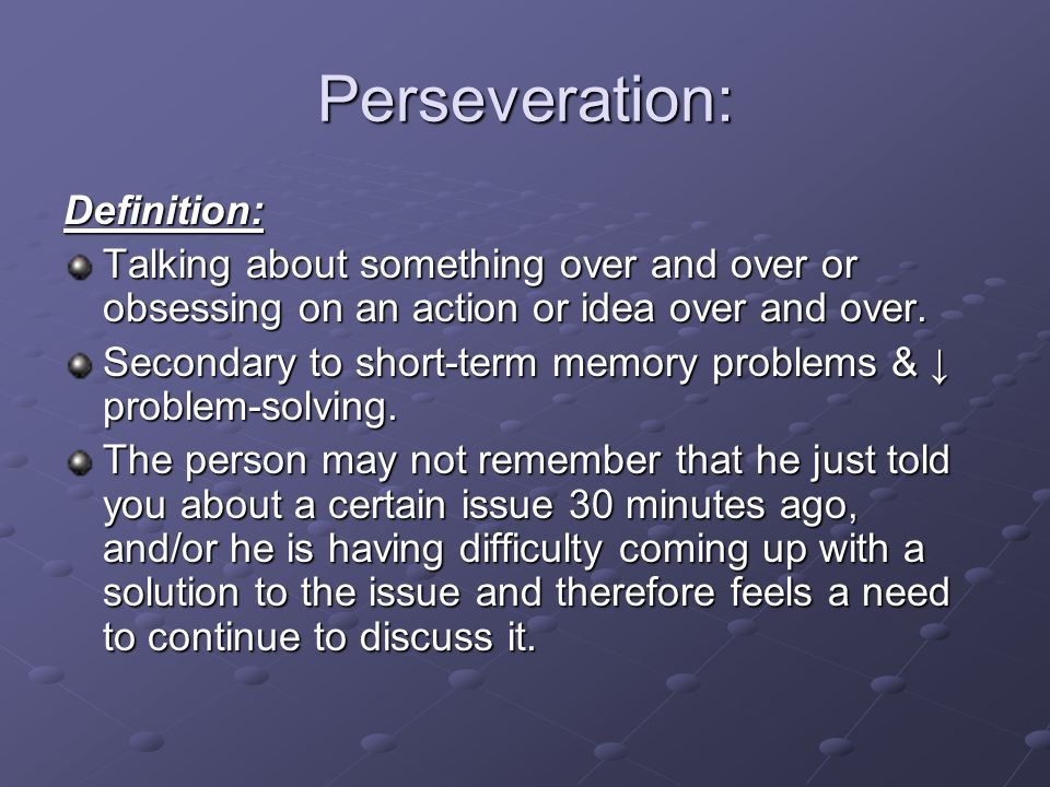 Perseveration: Definition: