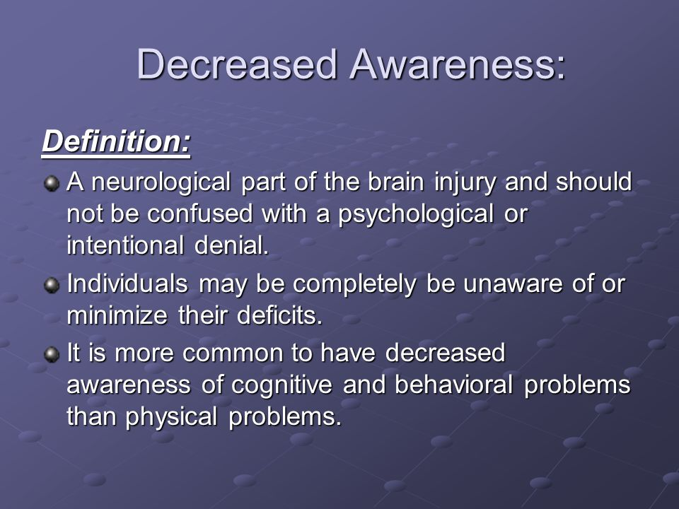 Decreased Awareness: Definition: