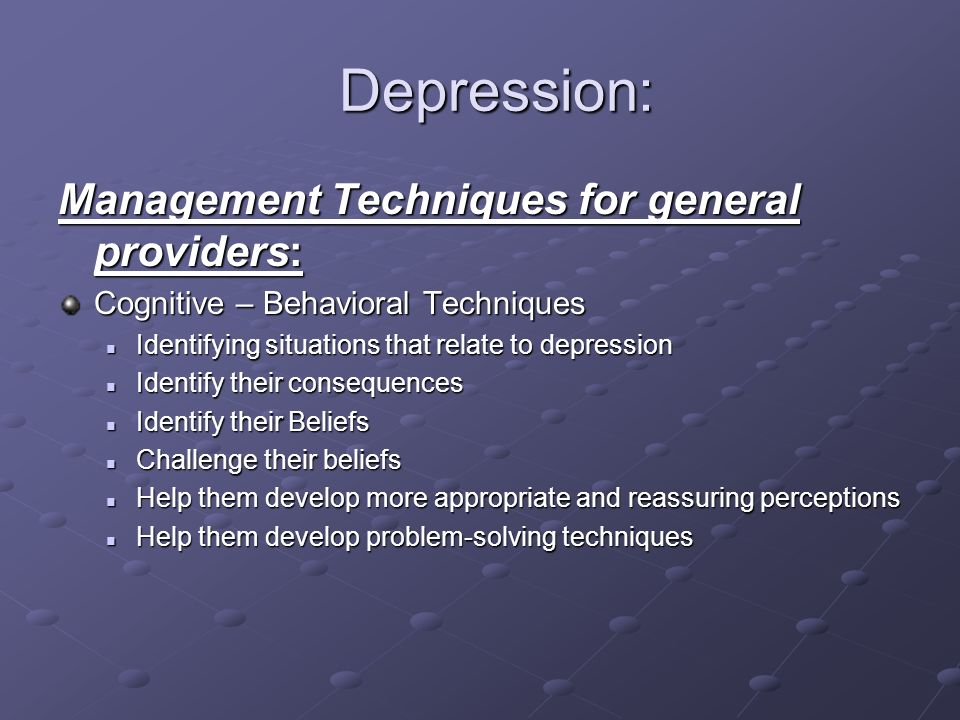Depression: Management Techniques for general providers: