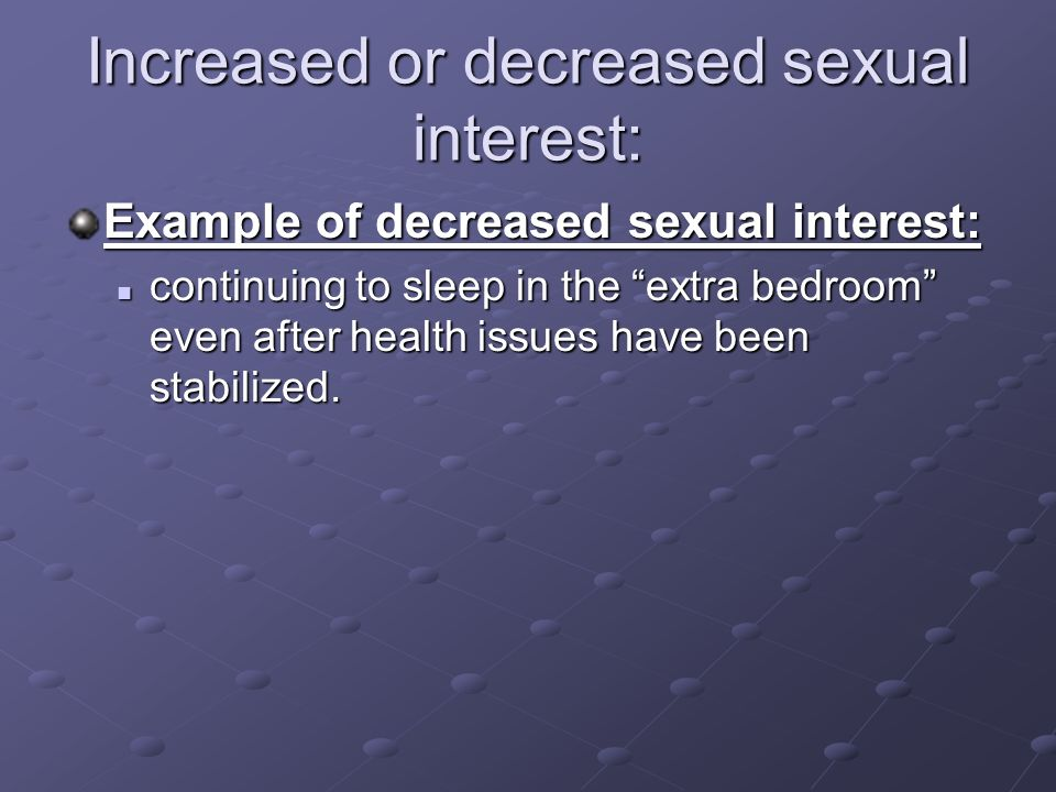 Increased or decreased sexual interest: