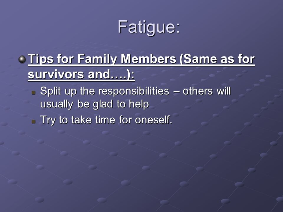 Fatigue: Tips for Family Members (Same as for survivors and….):