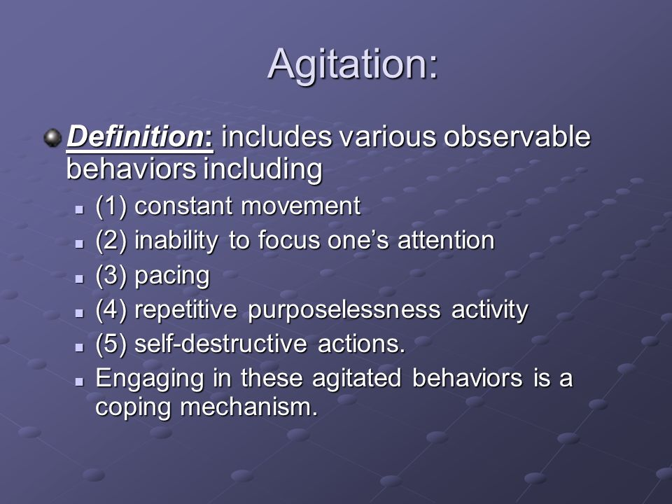 Agitation: Definition: includes various observable behaviors including