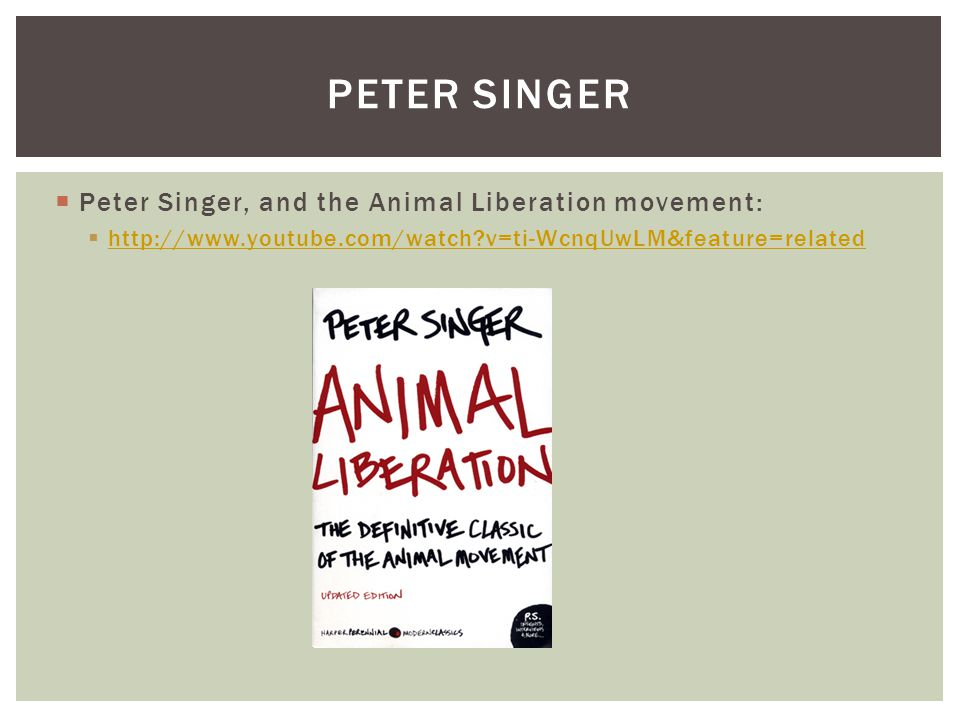 Peter Singer Peter Singer, and the Animal Liberation movement: