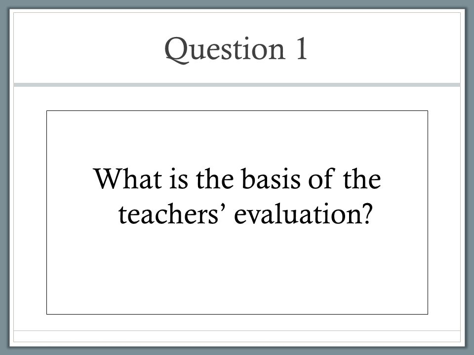 What is the basis of the teachers' evaluation