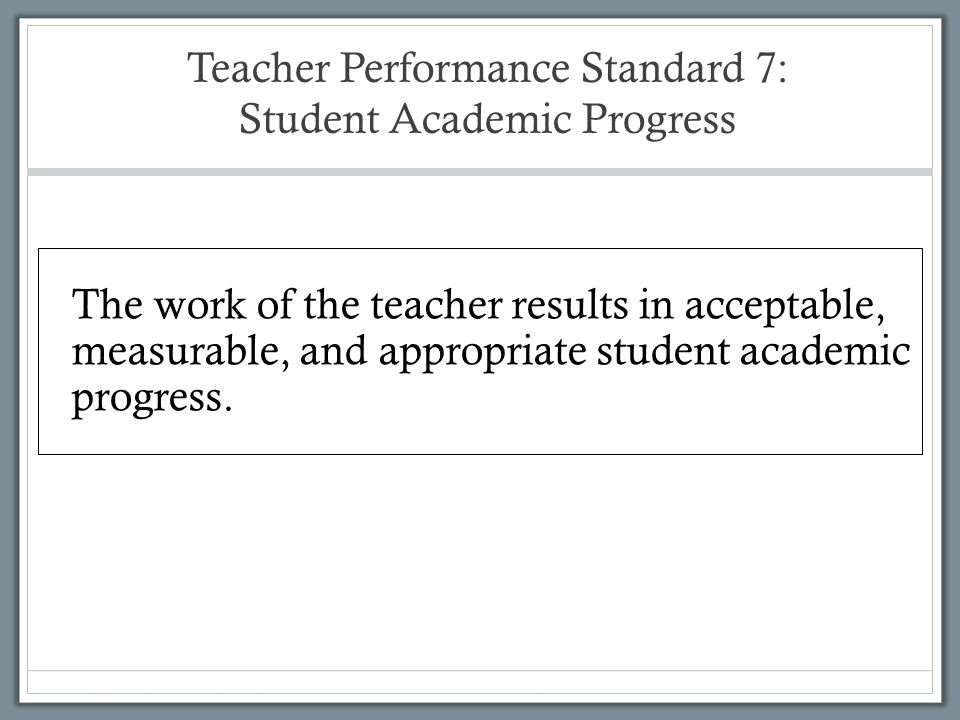 Teacher Performance Standard 7: Student Academic Progress