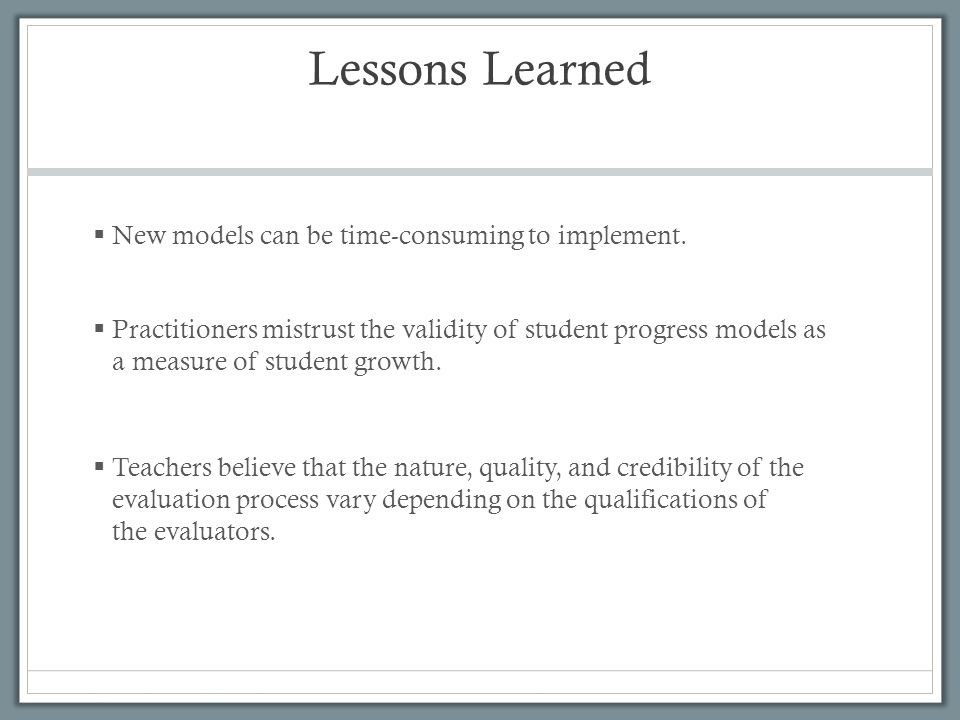 Lessons Learned New models can be time-consuming to implement.
