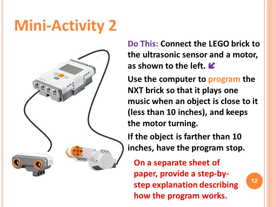 Mini-Activity 2 Do This: Connect the LEGO brick to the ultrasonic sensor and a motor, as shown to the left. 