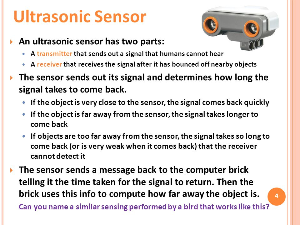 Ultrasonic Sensor An ultrasonic sensor has two parts: