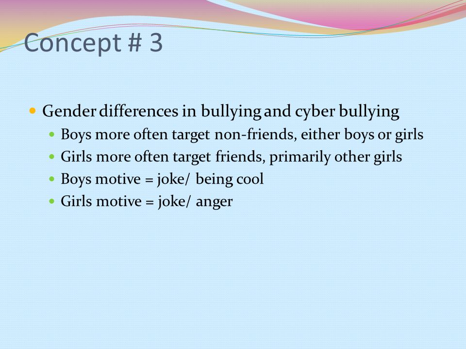 Concept # 3 Gender differences in bullying and cyber bullying